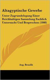 Altagyptische Gewebe: Unter Zugrundelegung Einer Reichhaltigen Sammlung Fachlich Untersucht Und Besprochen (1900) - Aug. Braulik