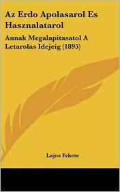 Az Erdo Apolasarol Es Hasznalatarol: Annak Megalapitasatol A Letarolas Idejeig (1895) - Lajos Fekete
