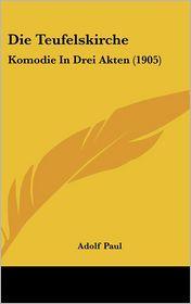 Die Teufelskirche: Komodie In Drei Akten (1905) - Adolf Paul