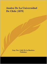 Anales De La Universidad De Chile (1879) - Imp. Nac. Calle De La Bandera Publisher