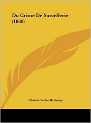 Du Crime De Sorcellerie (1860) - Charles Victor De Bavay