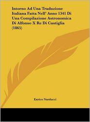 Intorno Ad Una Traduzione Italiana Fatta Nell' Anno 1341 Di Una Compilazione Astronomica Di Alfonso X Re Di Castiglia (1865)