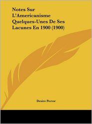 Notes Sur L'Americanisme Quelques-Unes De Ses Lacunes En 1900 (1900) - Desire Pector