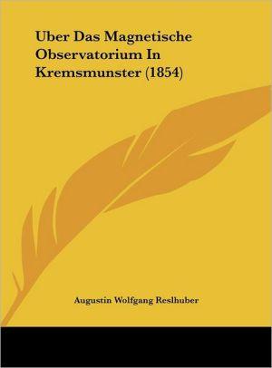 Uber Das Magnetische Observatorium In Kremsmunster (1854) - Augustin Wolfgang Reslhuber