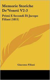Memorie Storiche De'Veneti V2-3: Primi E Secondi Di Jacopo Filiasi (1811) - Giacomo Filiasi