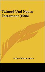 Talmud Und Neues Testament (1908) - Arthur Marmorstein