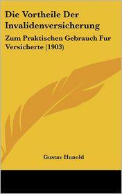 Die Vortheile Der Invalidenversicherung: Zum Praktischen Gebrauch Fur Versicherte (1903) - Gustav Hunold