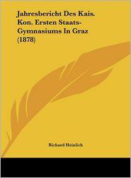Jahresbericht Des Kais. Kon. Ersten Staats-Gymnasiums In Graz (1878) - Richard Heinlich