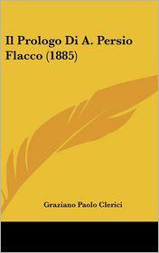 Il Prologo Di A. Persio Flacco (1885) - Graziano Paolo Clerici