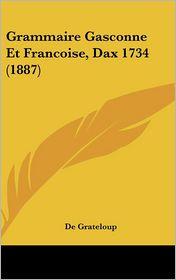 Grammaire Gasconne Et Francoise, Dax 1734 (1887) - De Grateloup