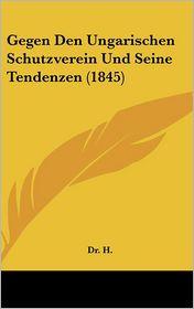 Gegen Den Ungarischen Schutzverein Und Seine Tendenzen (1845) - Dr. H.