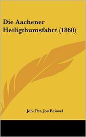 Die Aachener Heiligthumsfahrt (1860) - Joh. Pet. Jos Beissel