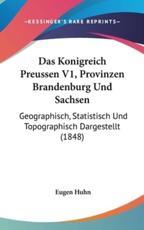 Das Konigreich Preussen V1, Provinzen Brandenburg Und Sachsen - Eugen Huhn