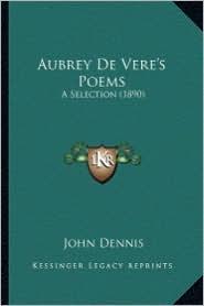 Aubrey de Vere's Poems: A Selection (1890) a Selection (1890) - John Dennis (Editor)