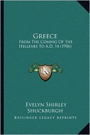 Greece: From The Coming Of The Hellenes To A.D. 14 (1906) - Evelyn Shirley Shuckburgh