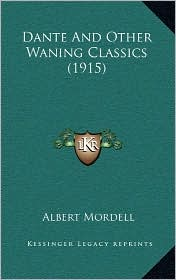 Dante And Other Waning Classics (1915) - Albert Mordell