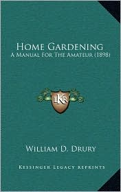 Home Gardening: A Manual For The Amateur (1898)