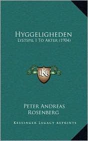 Hyggeligheden: Lystspil I To Akter (1904) - Peter Andreas Rosenberg