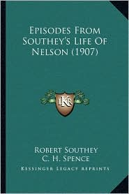 Episodes From Southey's Life Of Nelson (1907) - Robert Southey, C. H. Spence (Editor)