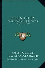 Evening Tales: Done Into English From The French (1893) - Frederic Ortoli, Joel Chandler Harris (Translator)