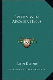 Evenings In Arcadia (1865) - John Dennis (Editor)