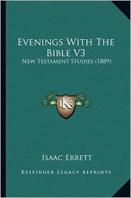 Evenings With The Bible V3: New Testament Studies (1889) - Isaac Errett