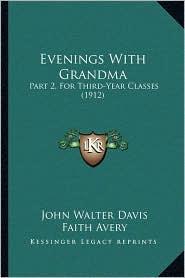 Evenings With Grandma: Part 2, For Third-Year Classes (1912) - John Walter Davis, Faith Avery (Illustrator)