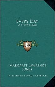 Every Day: A Story (1878) - Margaret Lawrence Jones