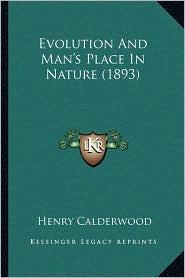 Evolution And Man's Place In Nature (1893) - Henry Calderwood