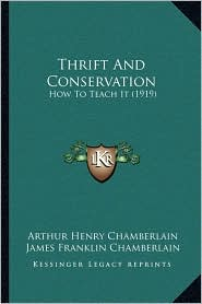 Thrift And Conservation: How To Teach It (1919) - Arthur Henry Chamberlain, James Franklin Chamberlain