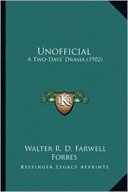 Unofficial: A Two-Days' Drama (1902) - Walter R. D. Farwell Forbes