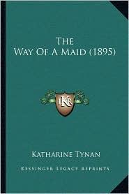The Way Of A Maid (1895) - Katharine Tynan