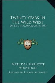Twenty Years In The Wild West: Or Life In Connaught (1879) - Matilda Charlotte Houstoun