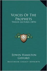 Voices Of The Prophets: Twelve Lectures (1874) - Edwin Hamilton Gifford