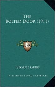The Bolted Door (1911) - George Gibbs