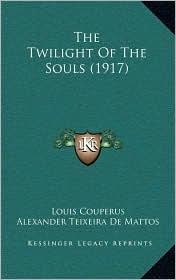 The Twilight Of The Souls (1917) - Louis Couperus, Alexander Teixeira De Mattos (Translator)