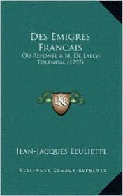 Des Emigres Francais: Ou Reponse A M. de Lally-Tolendal (1797) - Jean-Jacques Leuliette