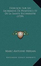 Exercices Sur Les Sacremens de Penitence Et de La Sainte Eucharistie (1739) - Marc-Antoine Hersan