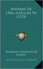 Histoire de Lacentsa -A Centseglise V6 (1713) - Francois-Timoleon de Choisy