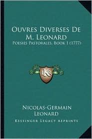 Ouvres Diverses De M. Leonard: Poesies Pastorales, Book 1 (1777) - Nicolas-Germain Leonard