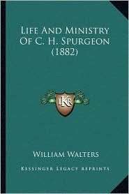 Life And Ministry Of C.H. Spurgeon (1882) - William Walters
