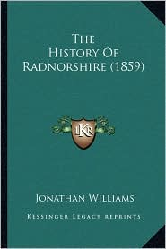 The History Of Radnorshire (1859) - Jonathan Williams