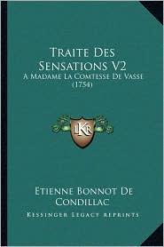 Traite Des Sensations V2: A Madame La Comtesse de Vasse (1754) - Etienne Bonnot De Condillac