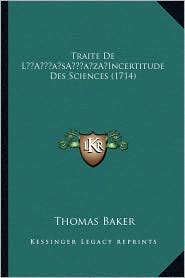 Traite De L Incertitude Des Sciences (1714) - Thomas Baker