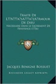 Traite de La Acentsacentsa A-Acentsa Acentsamour de Dieu: Necessaire Dans Le Sacrement de Penitence (1736) - Jacques Benigne Bossuet