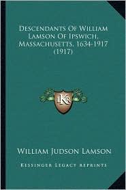 Descendants Of William Lamson Of Ipswich, Massachusetts, 1634-1917 (1917) - William Judson Lamson