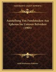 Ausstellung Von Fundstucken Aus Ephesos Im Unteren Belvedere (1905) - Adolf Holzhausen Publisher
