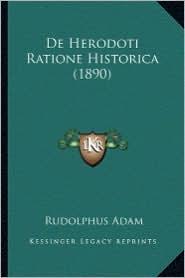 de Herodoti Ratione Historica (1890) - Rudolphus Adam