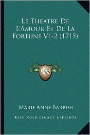 Le Theatre De L'Amour Et De La Fortune V1-2 (1715) - Marie Anne Barbier