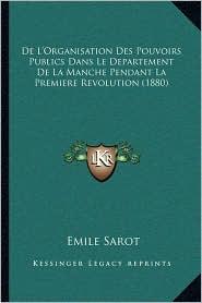 De L'Organisation Des Pouvoirs Publics Dans Le Departement De La Manche Pendant La Premiere Revolution (1880) - Emile Sarot
